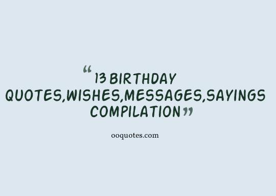 birthday message for a 13 year old boy ; 13-birthday-quotes