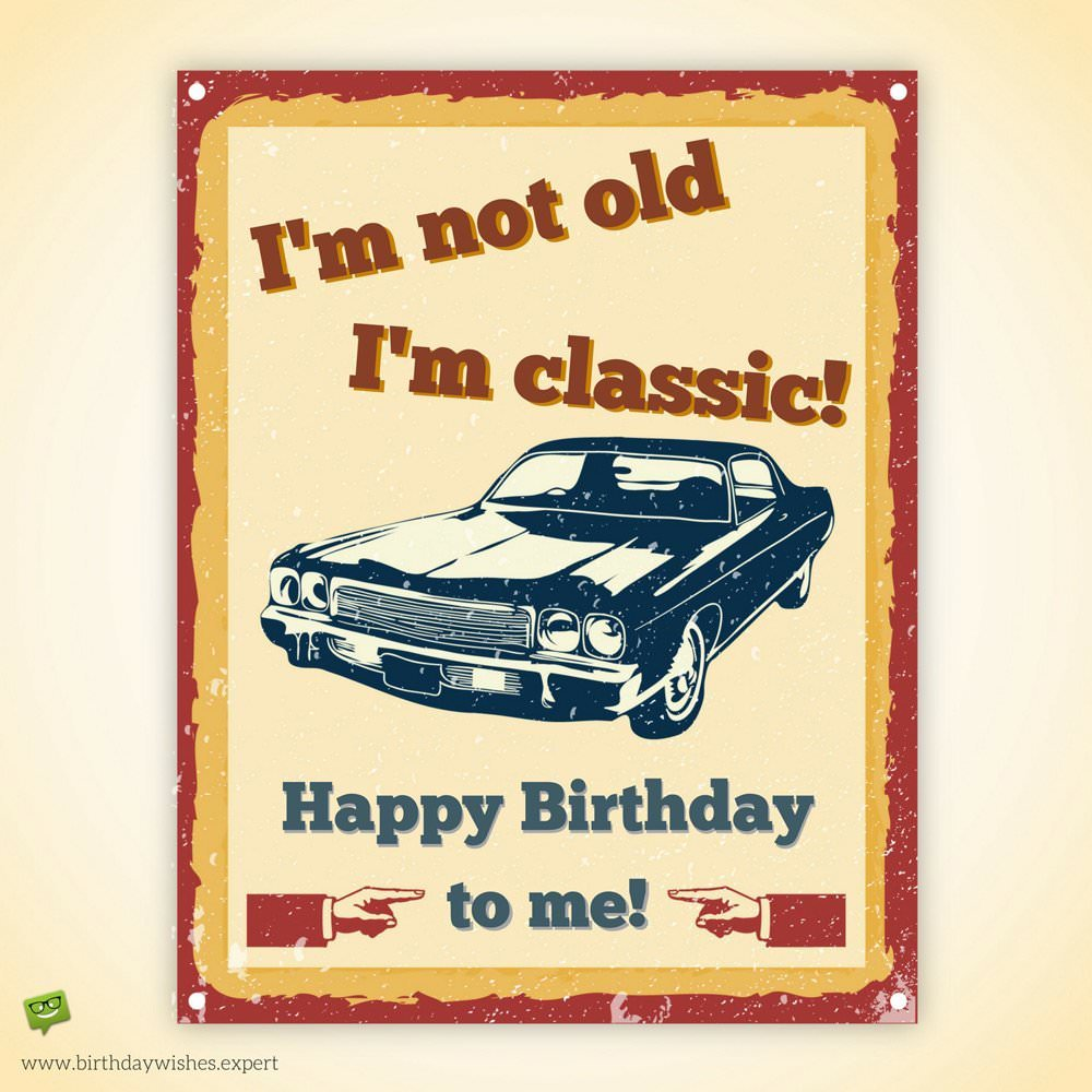 birthday message for myself ; Im-not-oldIm-classic