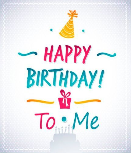 birthday message for myself ; best-birthday-quotes-happy-birthday-to-me-messages-on-pictures-to-wish-myself-on-the-day-i-am-born