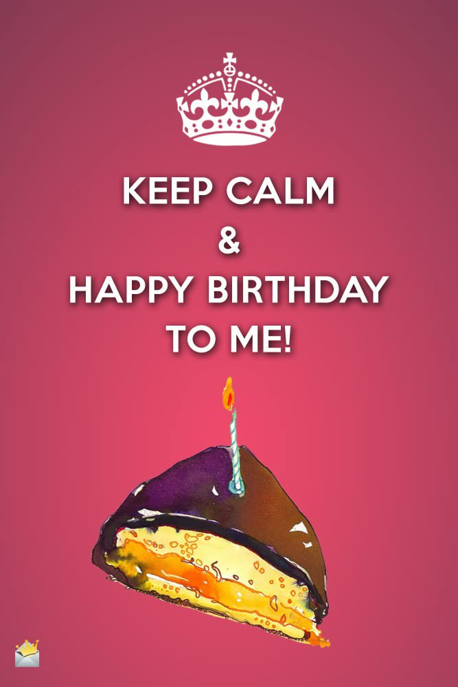 birthday message to myself english ; Keep-Calm-Happy-Birthday-to-me