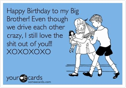 birthday poem for older brother ; sister-to-brother-birthday-quotes-luxury-happy-birthday-to-my-big-brother-even-though-we-drive-each-other-of-sister-to-brother-birthday-quotes