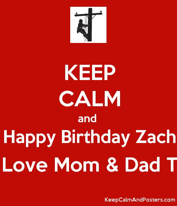 birthday posters for mom ; 5633158_keep_calm_and_happy_birthday_zach_love_mom__dad_t