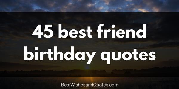 birthday quotes quotes ; 45-best-friend-birthday-quotes