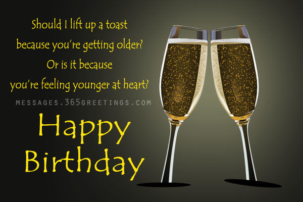 birthday wine toast ; 249249-Should-I-Lift-Up-A-Toast-Because-You-re-Getting-Older-Or-Is-It-Because-You-re-Feeling-Younger-At-Heart-Happy-Birthday