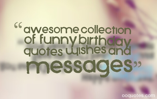 cool birthday quotes ; 1-Awesome-collection-of-Funny-birthday-quotes-Wishes-and-Messages