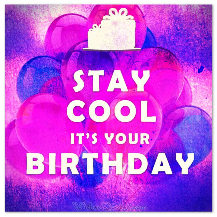 cool birthday quotes ; stay-cool-its-your-birthday