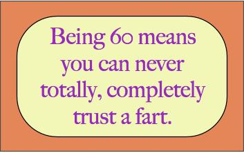 funny 60th birthday card messages ; Being-60-Means-Never-Trust-Fart-tiny