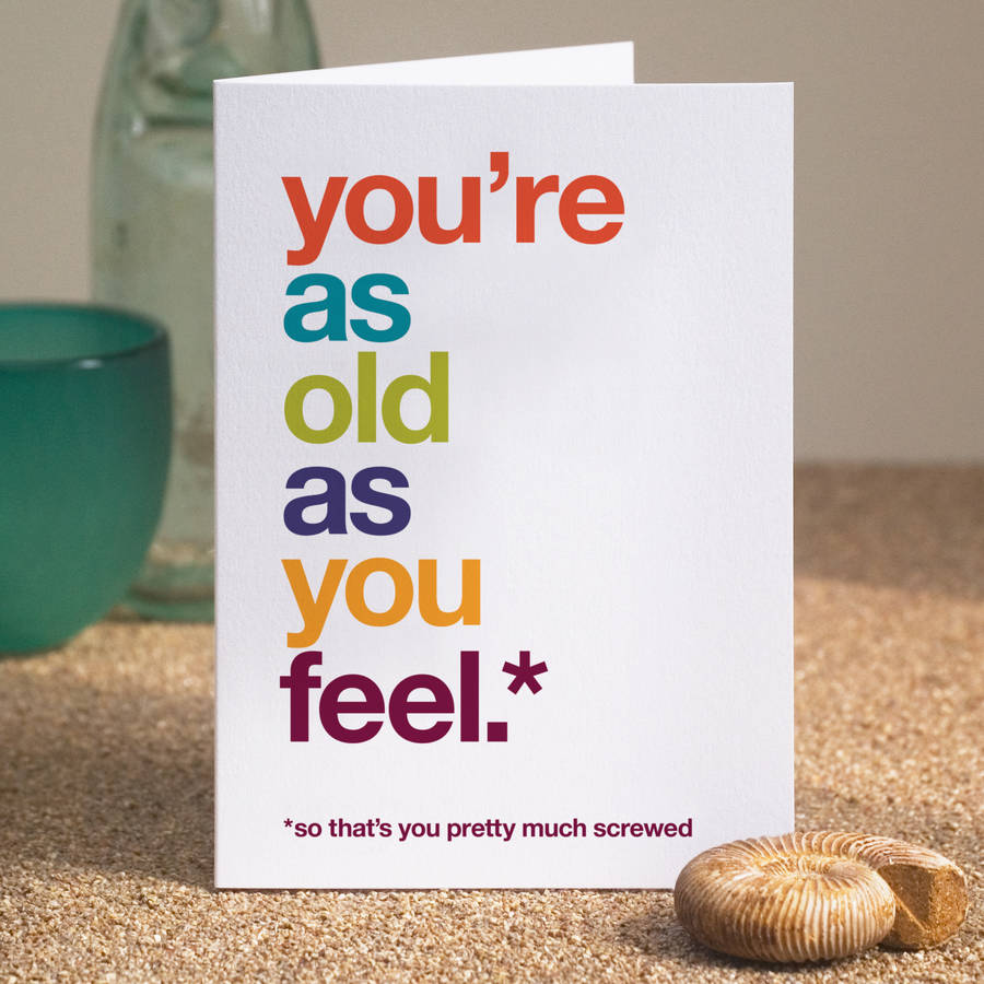 funny birthday card pics ; original_you-re-as-young-as-you-feel-humorous-birthday-card