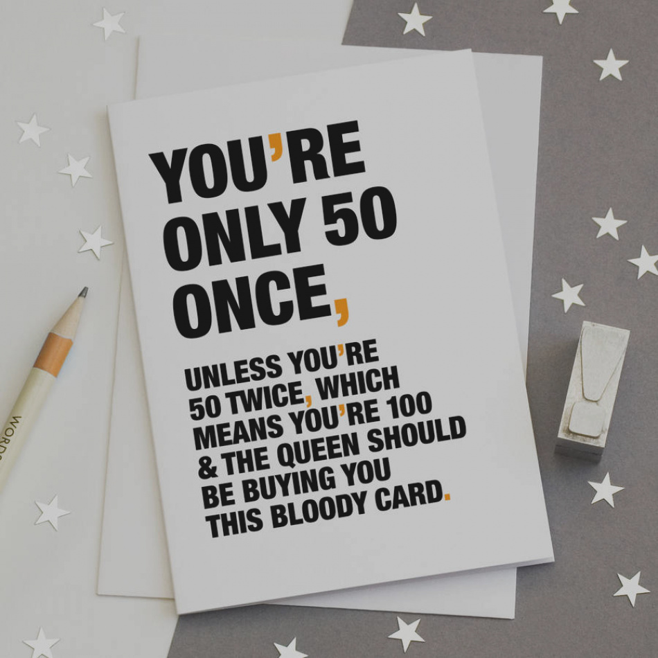 funny things to write on a 50th birthday card ; amazing-what-to-write-in-a-50th-birthday-card-you-re-only-50-once-funny-by-wordplay-design