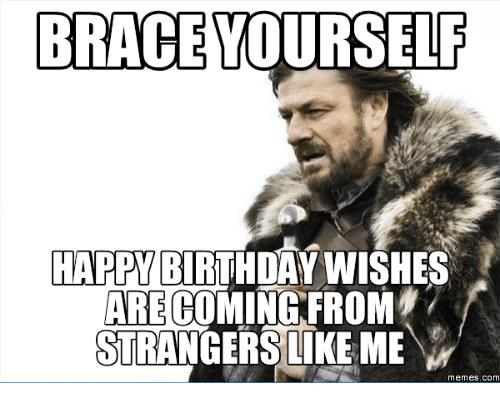 game of thrones happy birthday meme ; brace-yourself-happy-birthday-wishes-are-coming-from-strangerslike-me-14255462