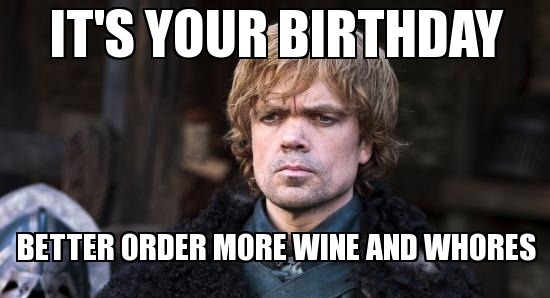 game of thrones happy birthday meme ; its-your-birthday-game-of-thrones-meme