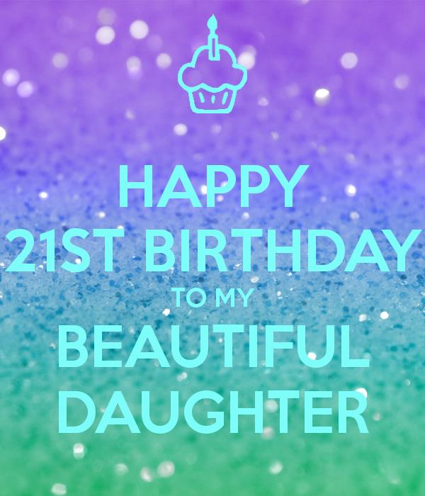 happy 21st birthday daughter ; happy-21st-birthday-to-my-beautiful-daughter