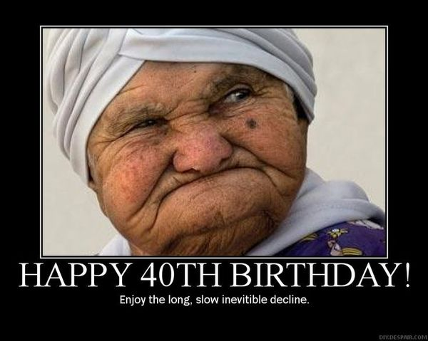 happy 40 birthday meme ; 48-Funny-Happy-40th-Birthday-Pictures