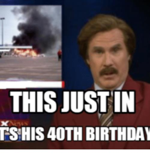 happy 40 birthday meme ; this-just-in-its-his-40th-birthday-happy-meme