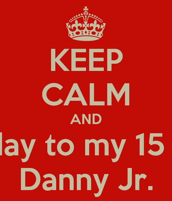 happy birthday 15 year old ; keep-calm-and-happy-birthday-to-my-15-year-old-son-danny-jr