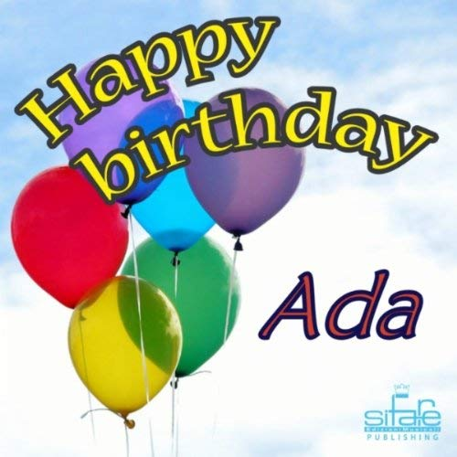 happy birthday ada ; 51-QEerWPOL