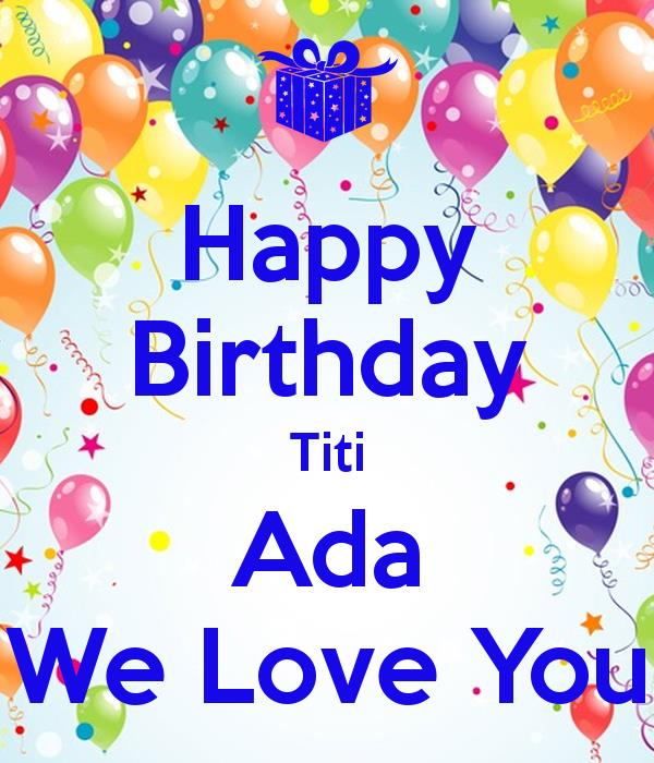 happy birthday ada ; happy-birthday-titi-ada-we-love-you