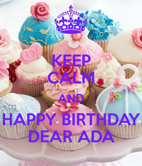 happy birthday ada ; keep-calm-and-happy-birthday-dear-ada