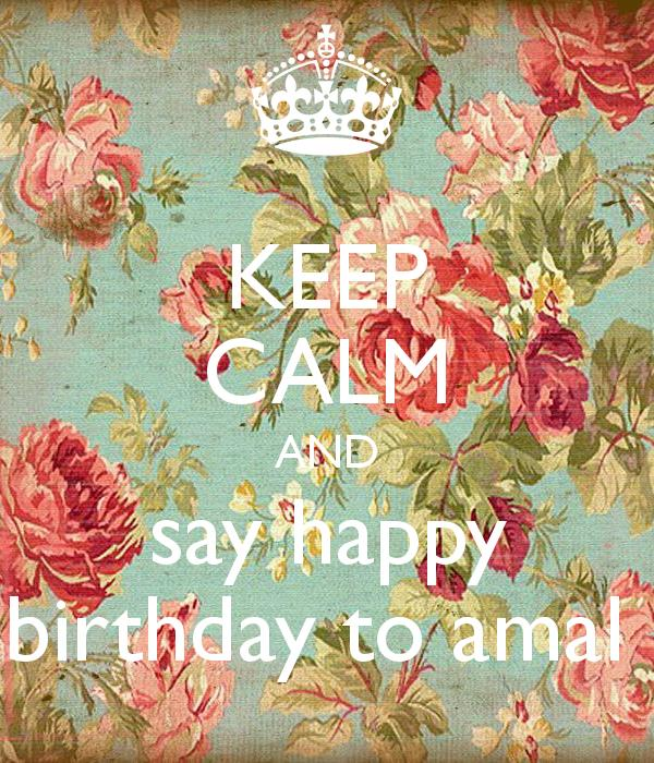 happy birthday amal ; keep-calm-and-say-happy-birthday-to-amal