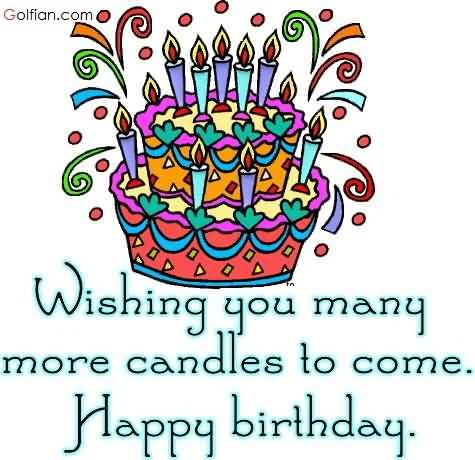 happy birthday and many more ; Awesome-Wishing-You-More-Candles-To-Birthday-Wishes-For-Boyfriend