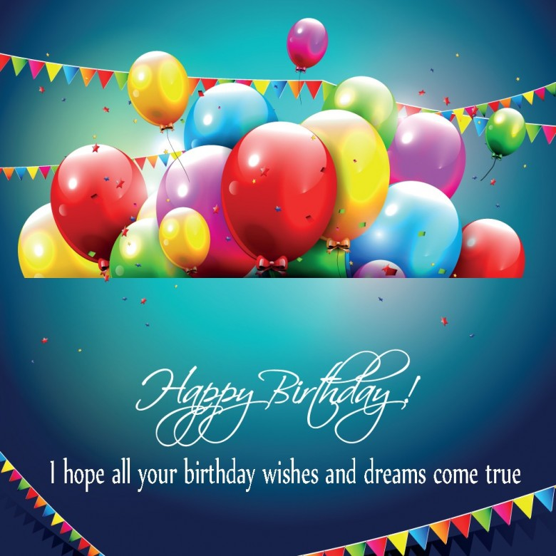 happy birthday and many more ; hope-all-your-wishes-come-true-on-your-birthday