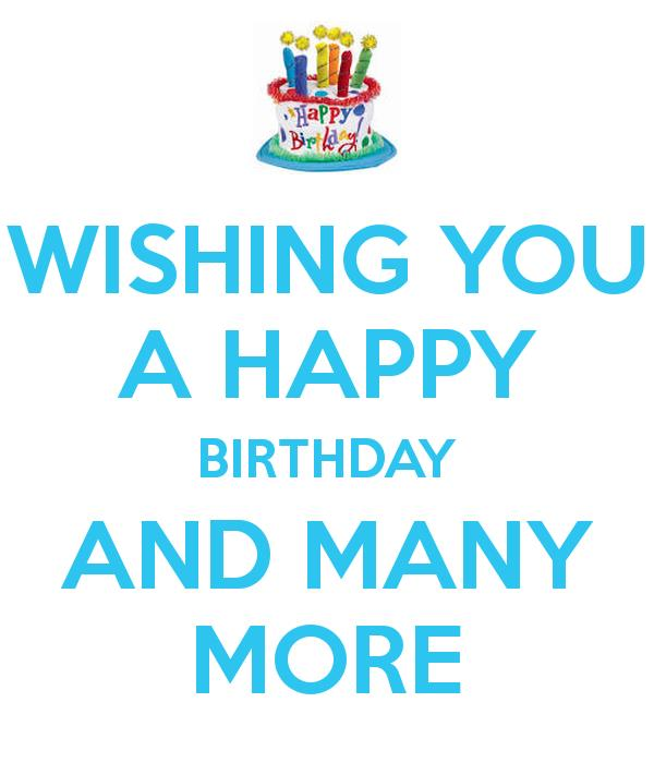 happy birthday and many more ; wishing-you-a-happy-birthday-and-many-more-2