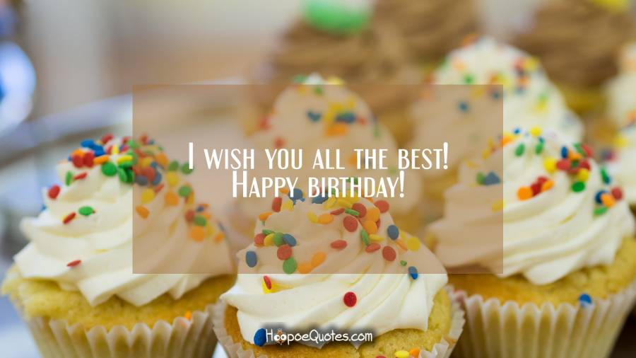 happy birthday and wish you all the best ; 0823116903ea50859af2b9a12d0e6e0b_XL