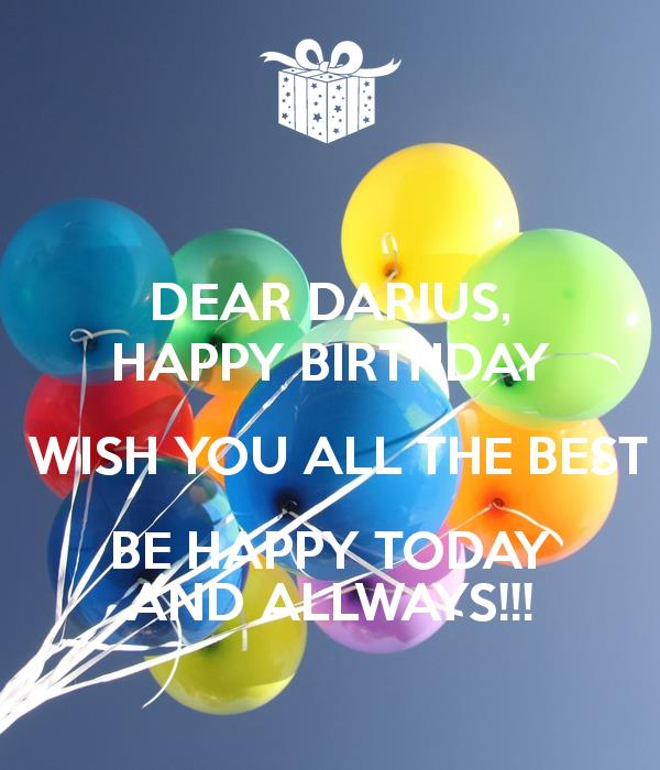 happy birthday and wish you all the best ; dear-darius-happy-birthday-wish-you-all-the-best-be-happy-today-and-allways