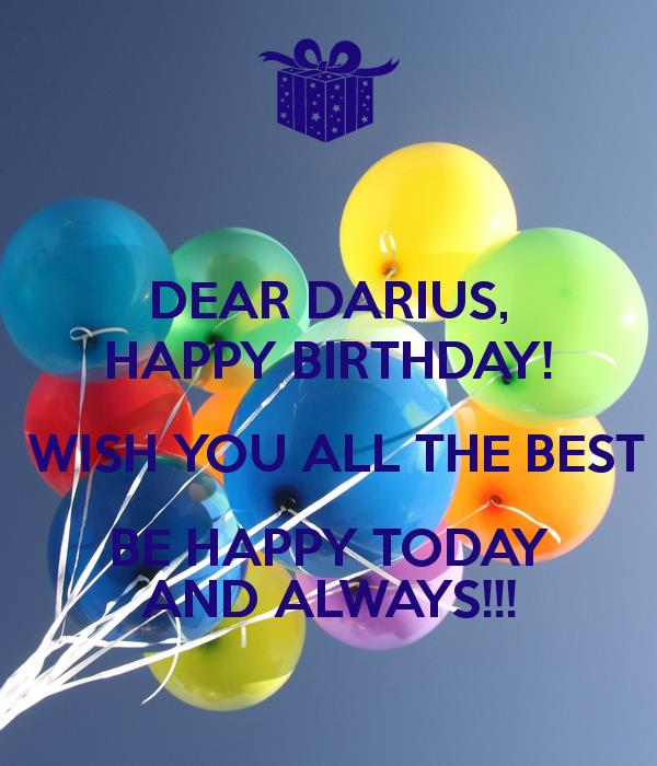 happy birthday and wish you all the best ; dear-darius-happy-birthday-wish-you-all-the-best-be-happy-today-and-always