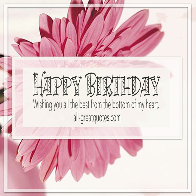 happy birthday and wish you all the best ; wishing_you_all_the_best_from_the_bottom_of_my_heart