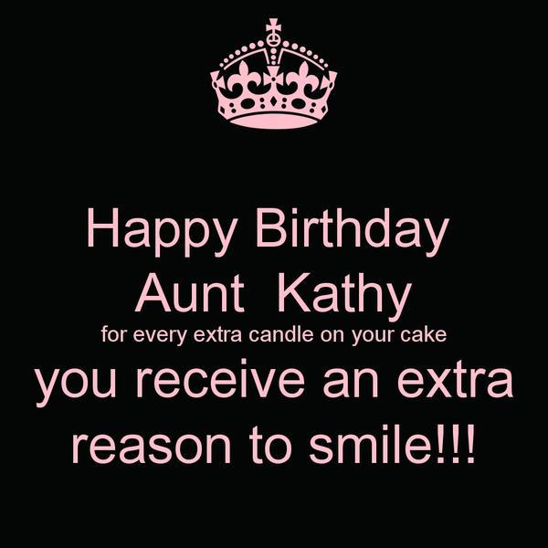 happy birthday aunt kathy ; happy-birthday-aunt-kathy-for-every-extra-candle-on-your-cake-you-receive-an-extra-reason-to-smile