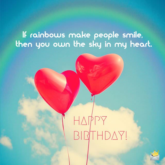 happy birthday babe poem ; If-rainbows-make-people-smile-then-you-own-the-sky-in-my-heart