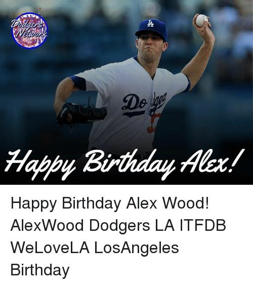 happy birthday baseball meme ; a-happybirthdayalex-happy-birthday-alex-wood-alexwood-dodgers-la-itfdb-11932201