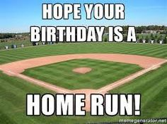 happy birthday baseball meme ; de235602e1321b42261c56e3b697f957