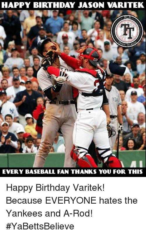 happy birthday baseball meme ; happy-birthday-jason-varitek-ydr-every-baseball-fan-thanks-you-18773517