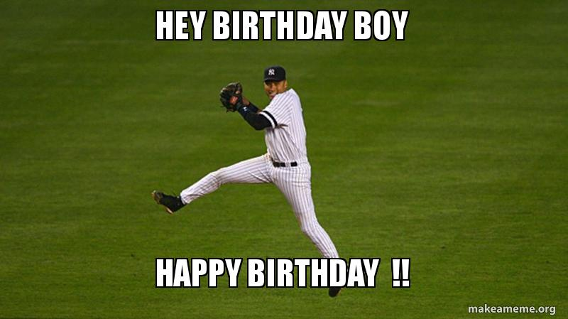happy birthday baseball meme ; hey-birthday-boy-5ab1eb