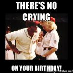 happy birthday baseball meme ; theres-no-crying-on-your-birthday-150x150