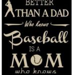 happy birthday baseball mom ; the-only-thing-better-than-a-dad-who-knows-baseball-150x150