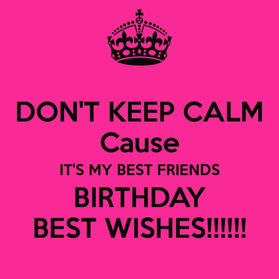 happy birthday best friend picture quotes ; dont-keep-calm-cause-its-my-best-friends-birthday-best-wishes