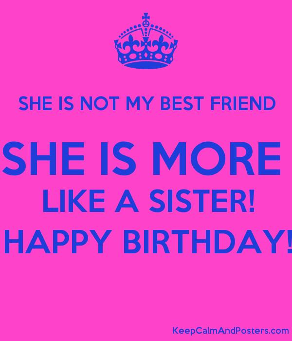 happy birthday best friend sister ; 5545749_she_is_not_my_best_friend_she_is_more_like_a_sister_happy_birthday