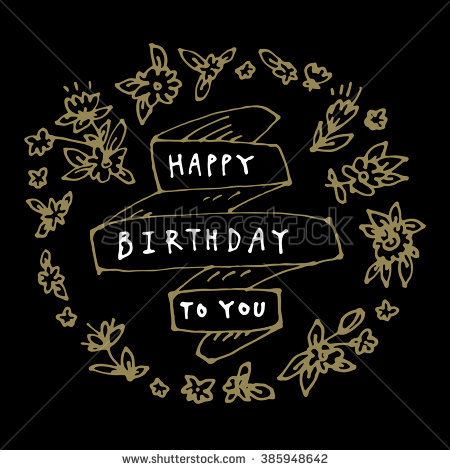 happy birthday black version ; stock-vector-happy-birthday-hand-drawn-happy-birthday-card-with-a-floral-wreath-and-a-ribbon-in-retro-style-385948642