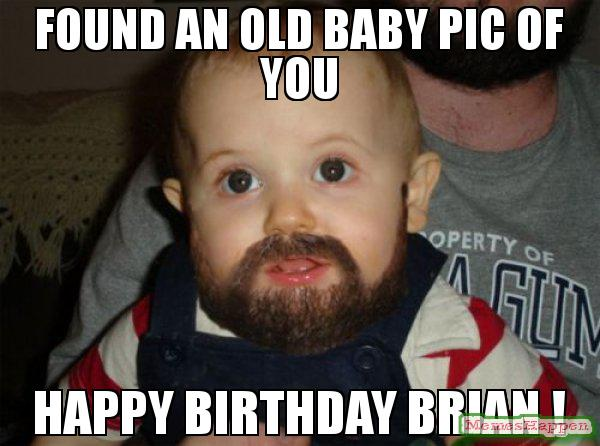 happy birthday brian meme ; Found-an-old-baby-pic-of-you-Happy-Birthday-Brian--meme-61135