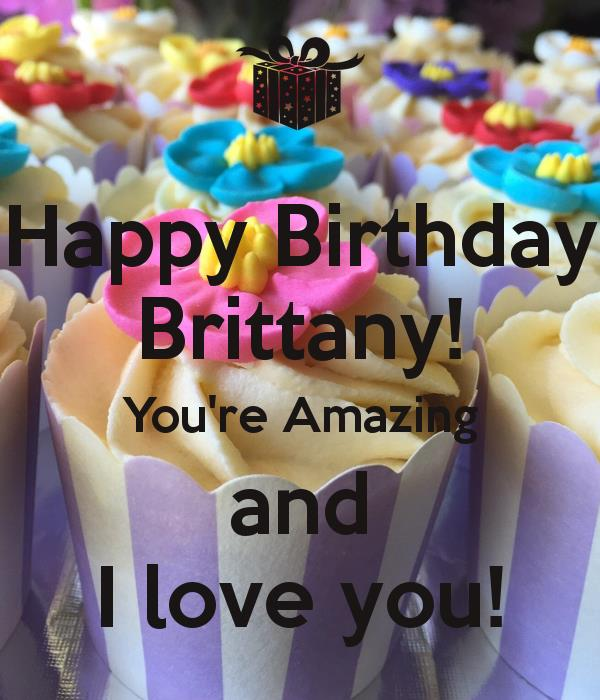 happy birthday brittany ; happy-birthday-brittany-you-re-amazing-and-i-love-you