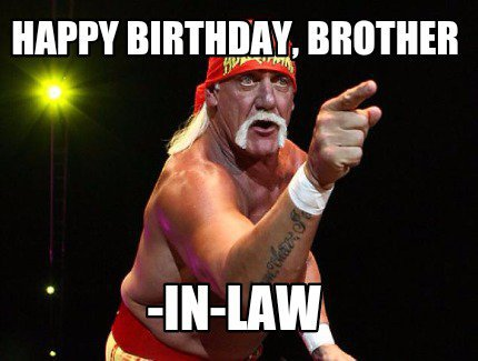happy birthday brother in law meme ; Best-Funny-Birthday-Meme-For-Brother-In-Law