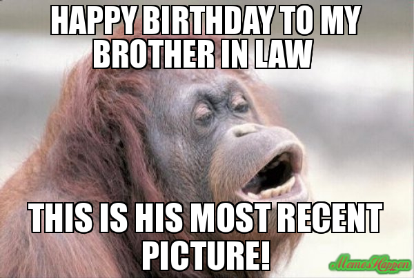 happy birthday brother in law meme ; Happy-birthday-to-my-brother-in-law--This-is-his-most-recent-picture