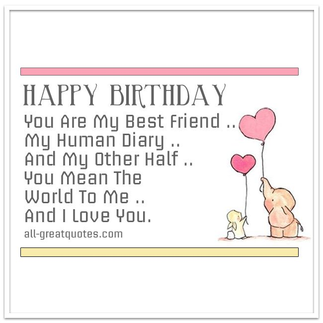 happy birthday card to my best friend ; Happy_Birthday_You_Are_My_Best_Friend_My_Human_Diary_Share_Friend_Birthday_Card_Quote