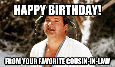 happy birthday cousin meme funny ; happy-birthday-from-your-favorite-cousin-in-law-meme