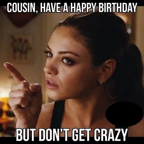 happy birthday cousin meme funny ; mila_kunis_happy_birthday_cousin_meme1