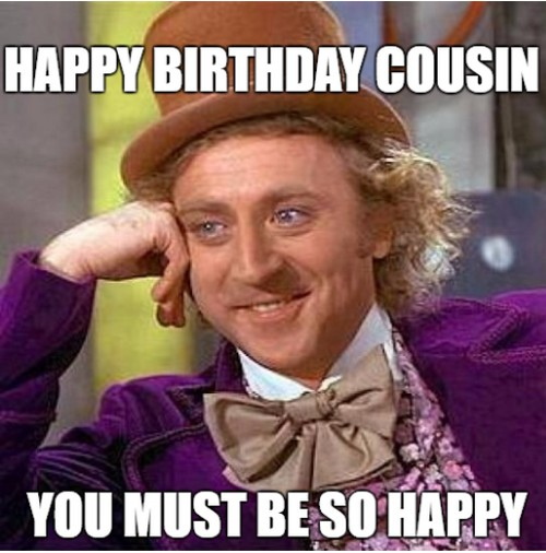 happy birthday cousin meme funny ; wonka_happy_birthday_cousin_meme1