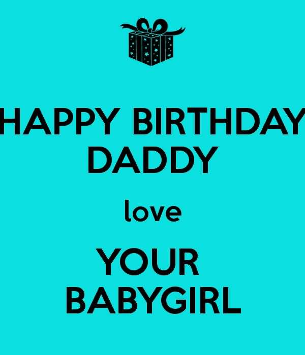 happy birthday dad from daughter messages ; Happy-Birthday-Daddy-Love-Your-Baby-Girl